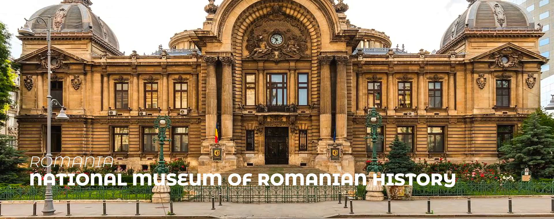NATIONAL MUSEUM OF ROMANIAN HISTORY