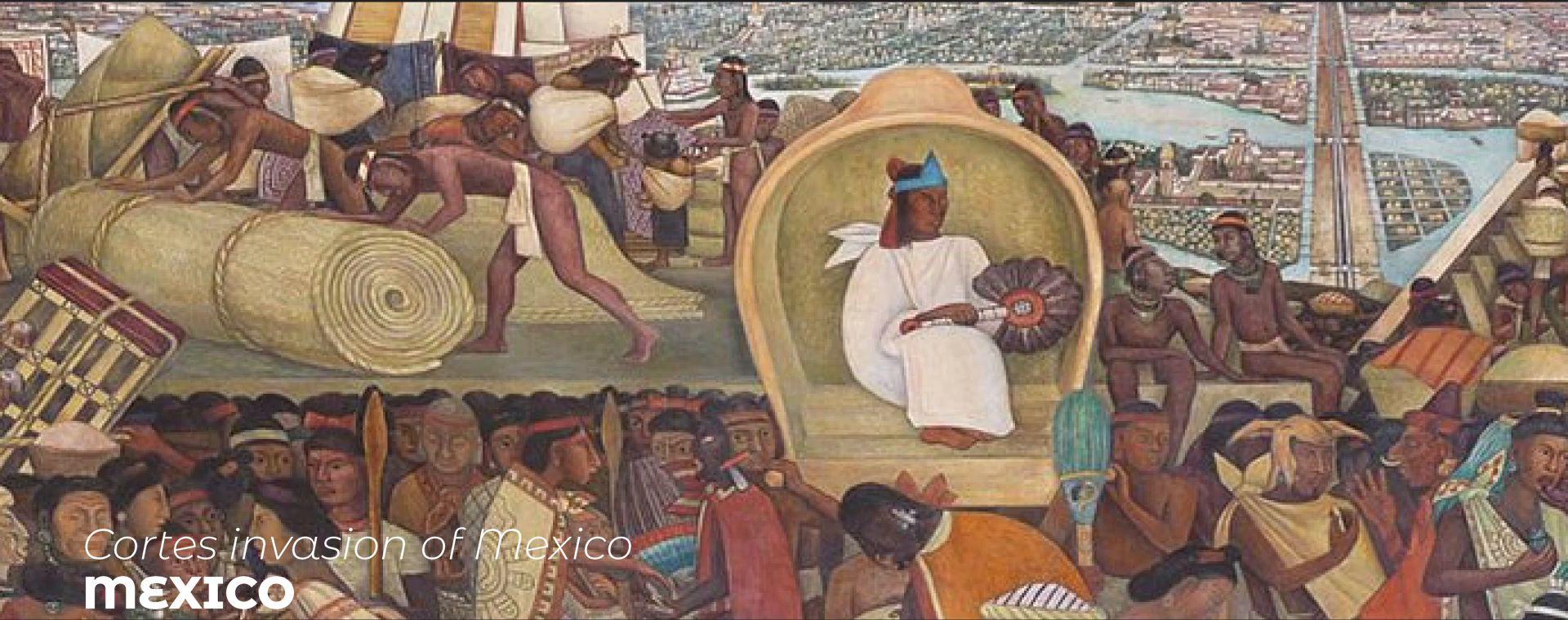CORTES INVASION OF MEXICO
